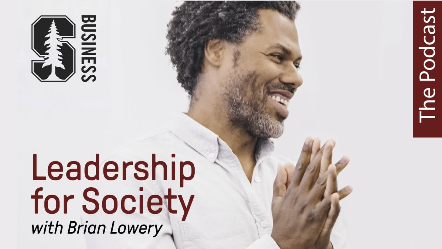 Portrait photo of Brian Lowery, Stanford Business logo, Leadership for Society podcast banner